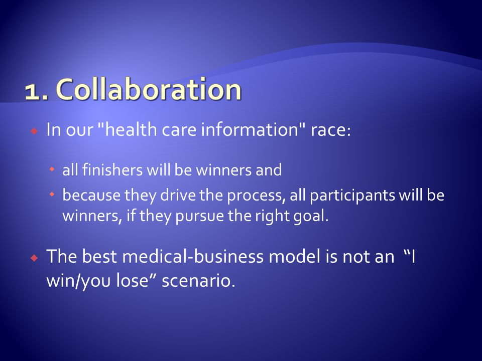 In our health care information race: all finishers will be winners and because they drive the process, all participants will be winners, if they pursue the right goal.