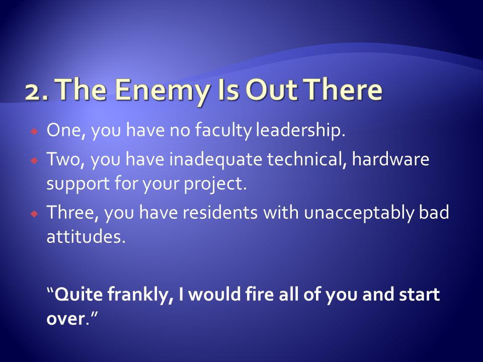 One, you have no faculty leadership.