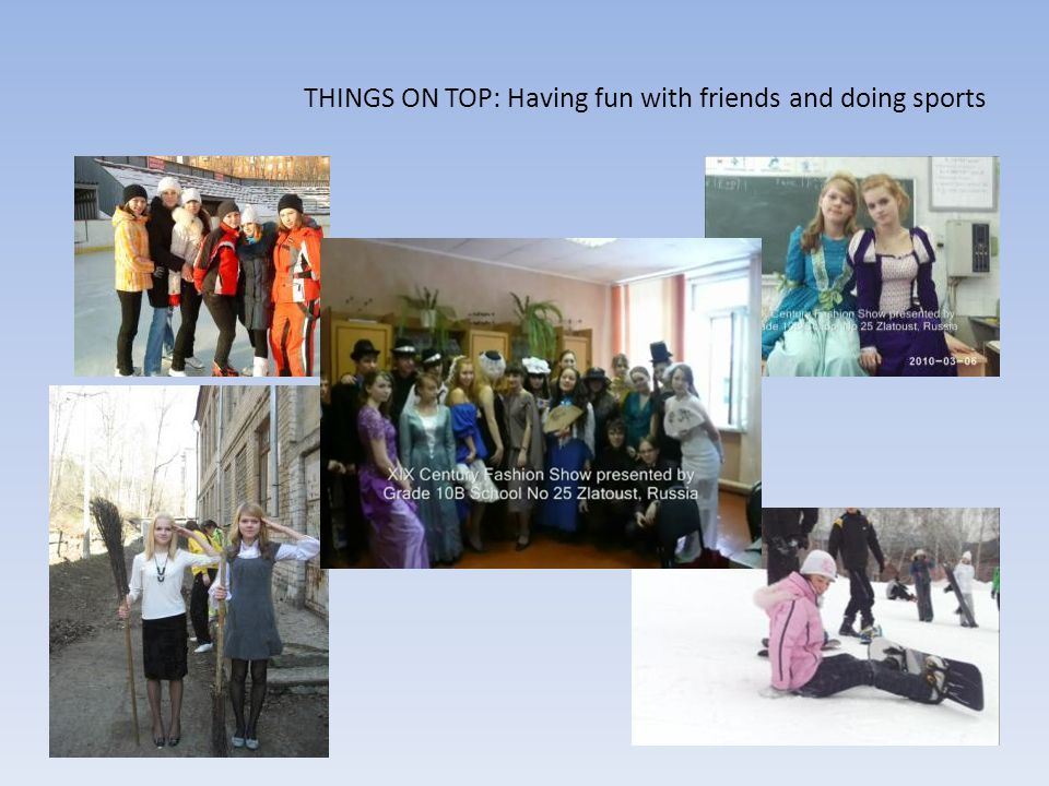 THINGS ON TOP: Having fun with friends and doing sports