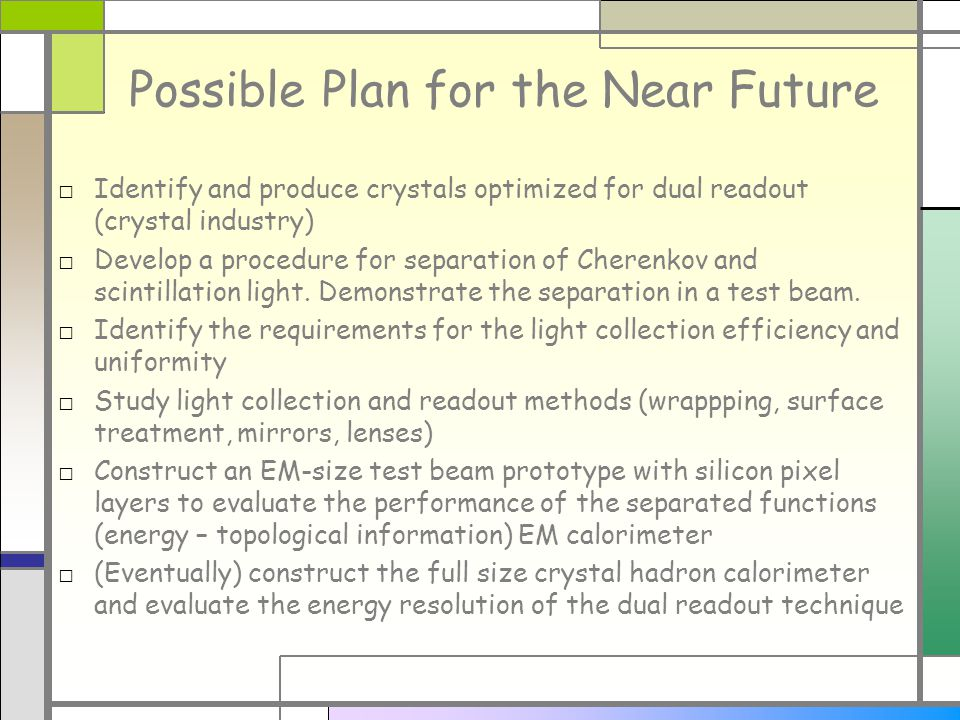 Possible Plan for the Near Future Identify and produce crystals optimized for dual readout (crystal industry) Develop a procedure for separation of Cherenkov and scintillation light.