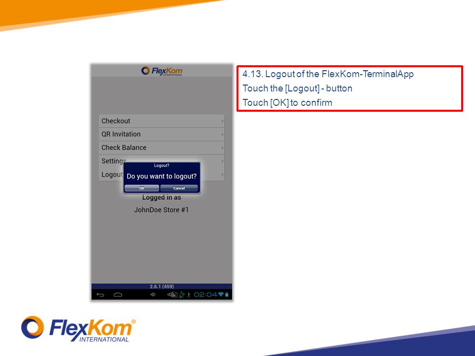 4.13. Logout of the FlexKom-TerminalApp Touch the [Logout] - button Touch [OK] to confirm
