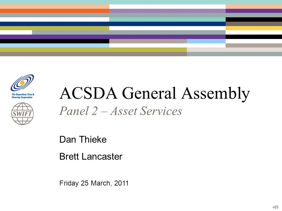 ACSDA General Assembly Panel 2 – Asset Services Dan Thieke Brett Lancaster Friday 25 March, 2011 v03