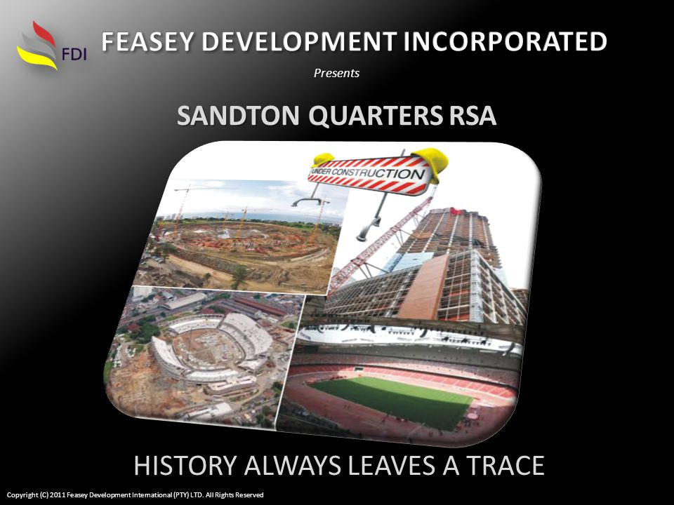 SANDTON QUARTERS RSA Presents HISTORY ALWAYS LEAVES A TRACE Copyright (C) 2011 Feasey Development International (PTY) LTD.