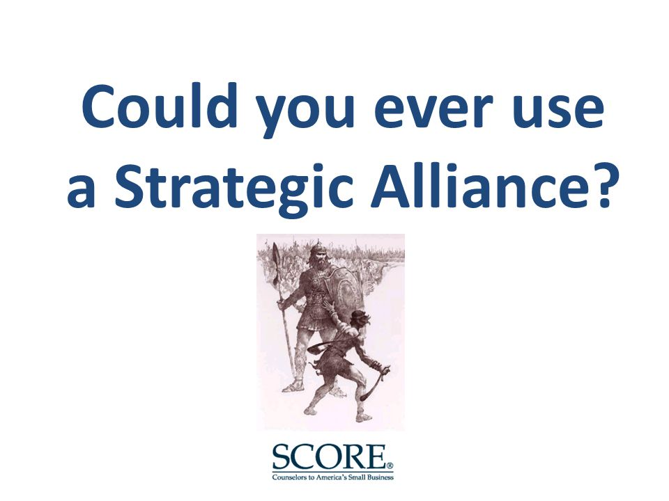 Could you ever use a Strategic Alliance