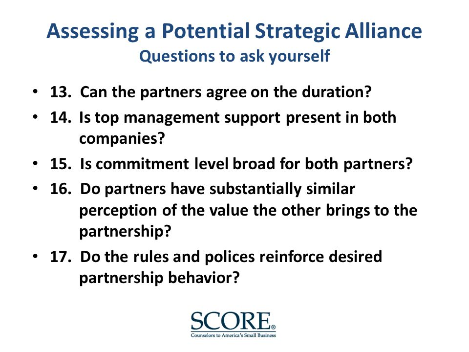 Assessing a Potential Strategic Alliance Questions to ask yourself 13.