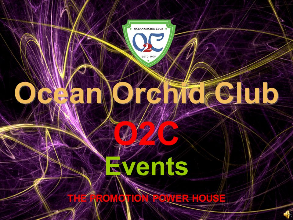 THE PROMOTION POWER HOUSE Ocean Orchid Club Ocean Orchid Club O2C Events