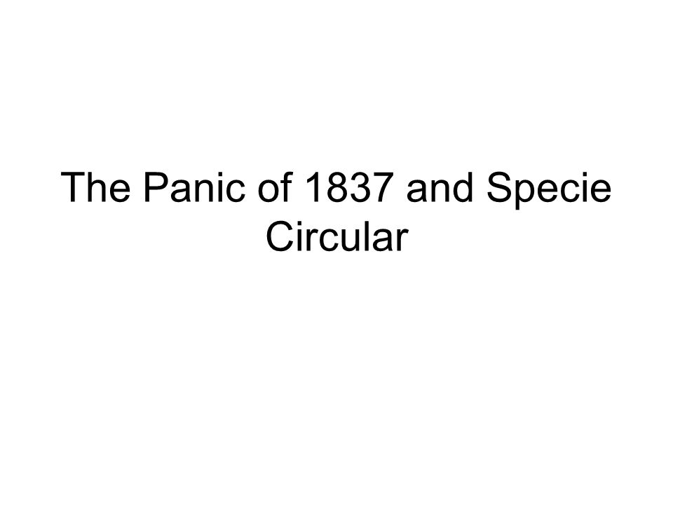 The Panic of 1837 and Specie Circular