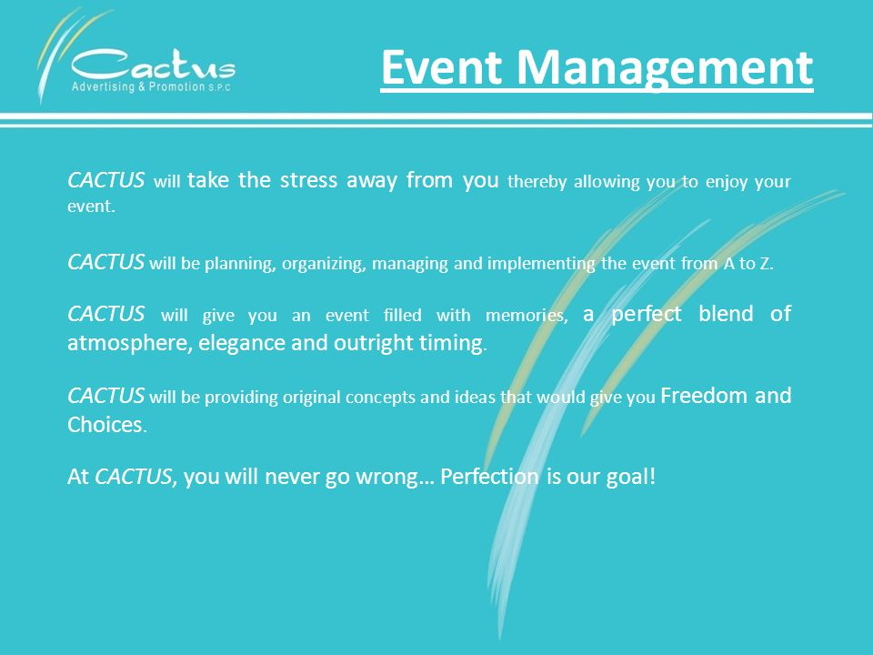 Event Management CACTUS will take the stress away from you thereby allowing you to enjoy your event.