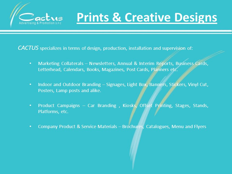CACTUS specializes in terms of design, production, installation and supervision of: Marketing Collaterals – Newsletters, Annual & Interim Reports, Business Cards, Letterhead, Calendars, Books, Magazines, Post Cards, Planners etc.