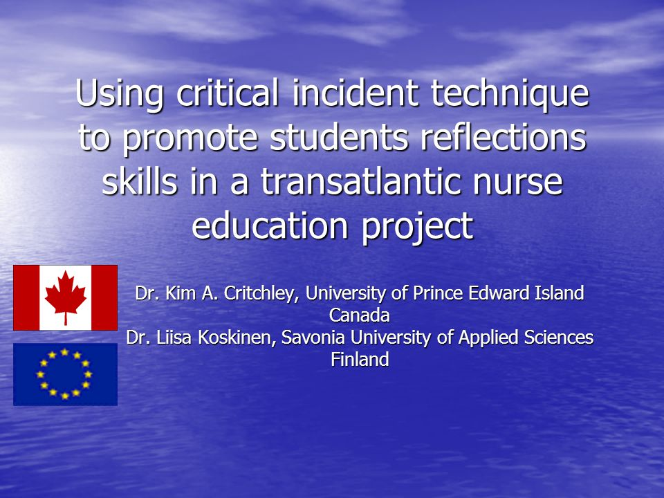 Using critical incident technique to promote students reflections skills in a transatlantic nurse education project Dr.