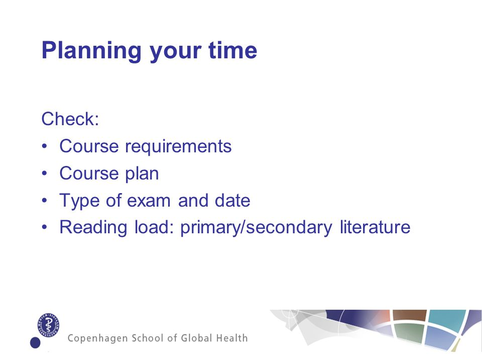 Check: Course requirements Course plan Type of exam and date Reading load: primary/secondary literature