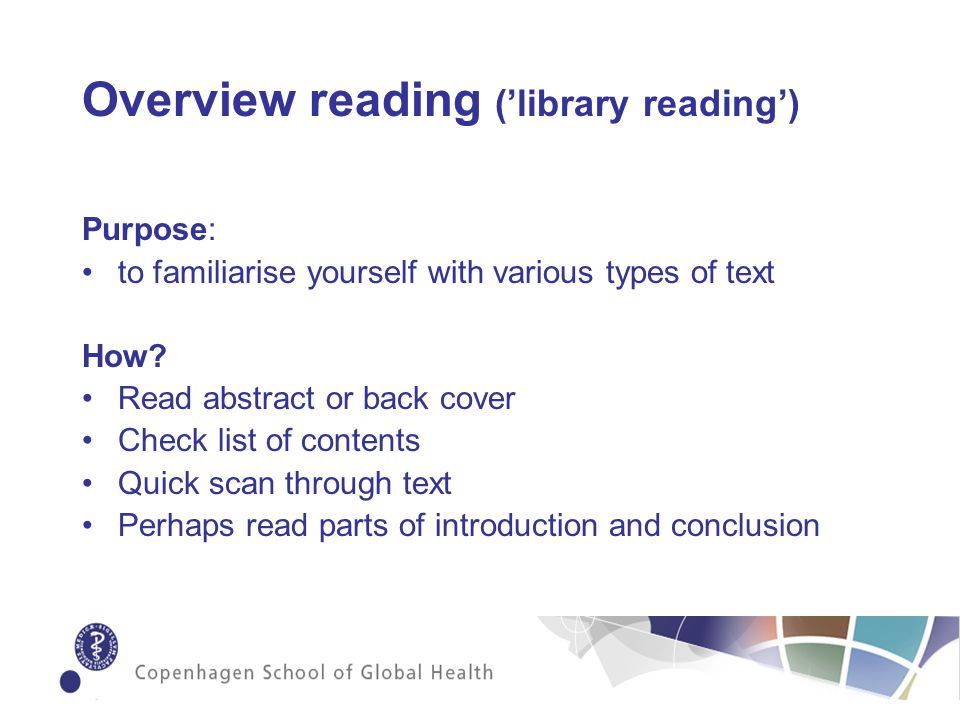 Overview reading (library reading) Purpose: to familiarise yourself with various types of text How.
