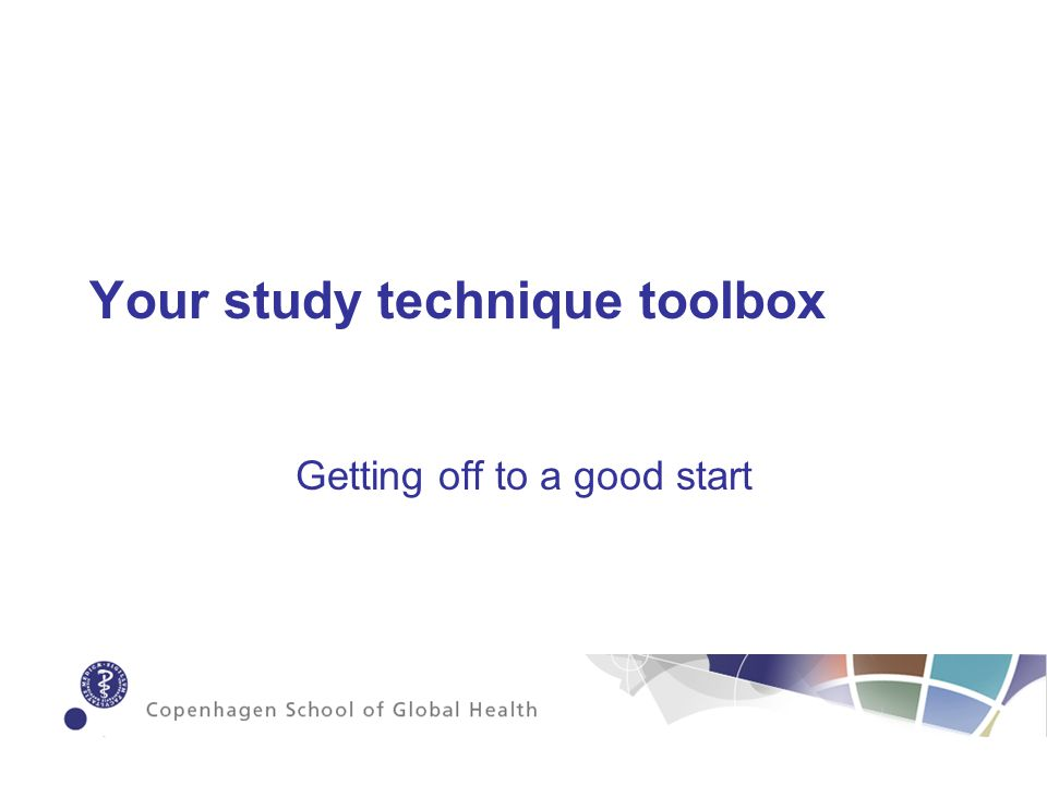 Your study technique toolbox Getting off to a good start