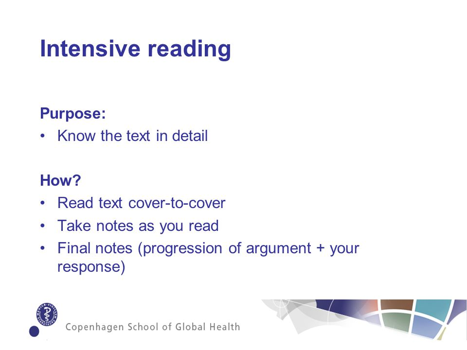 Intensive reading Purpose: Know the text in detail How.