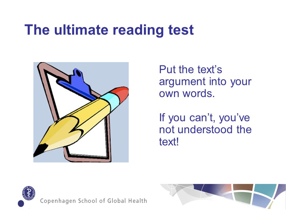 The ultimate reading test Put the texts argument into your own words.