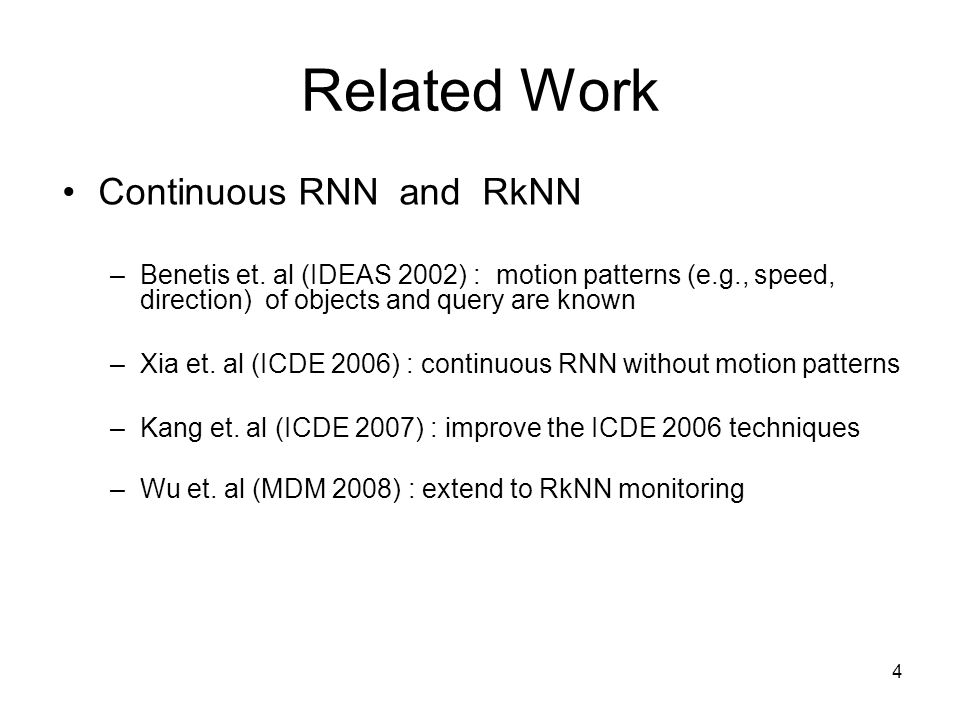 Related Work Continuous RNN and RkNN –Benetis et.