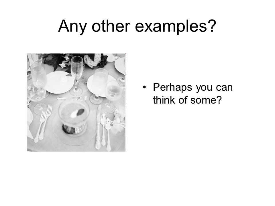 Any other examples Perhaps you can think of some