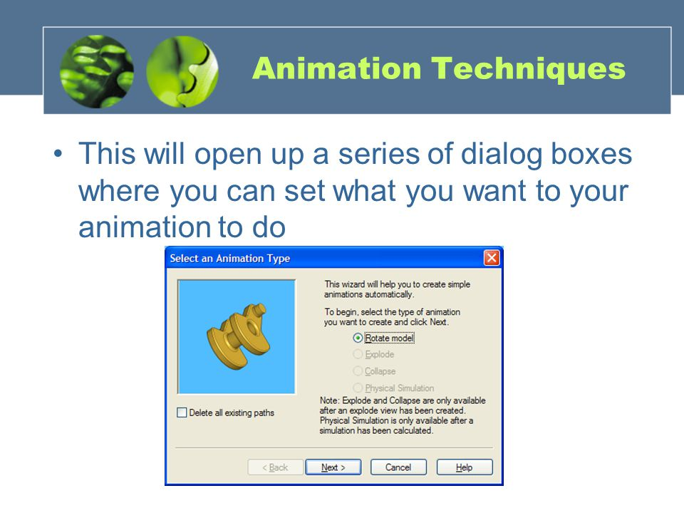 Animation Techniques This will open up a series of dialog boxes where you can set what you want to your animation to do