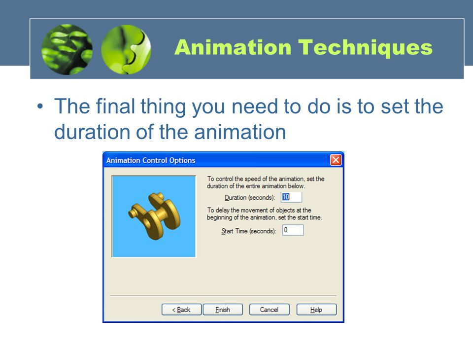 Animation Techniques The final thing you need to do is to set the duration of the animation