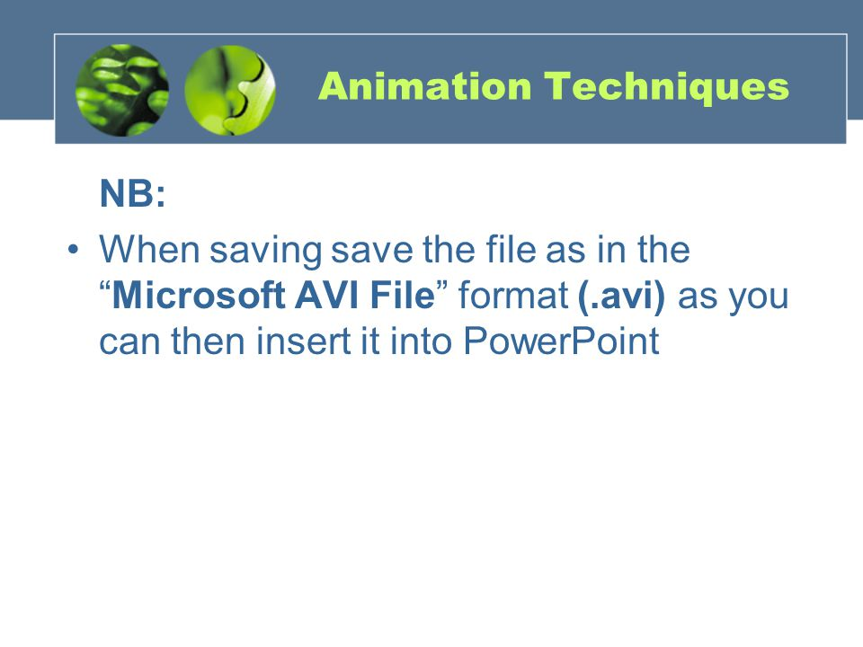 NB: When saving save the file as in theMicrosoft AVI File format (.avi) as you can then insert it into PowerPoint