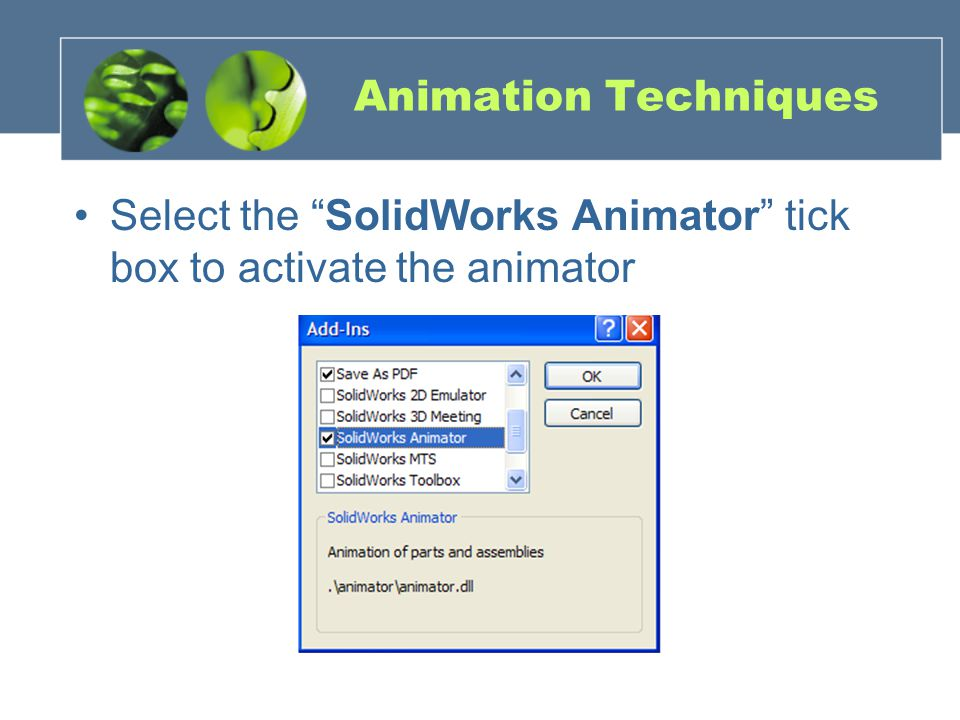 Animation Techniques Select the SolidWorks Animator tick box to activate the animator