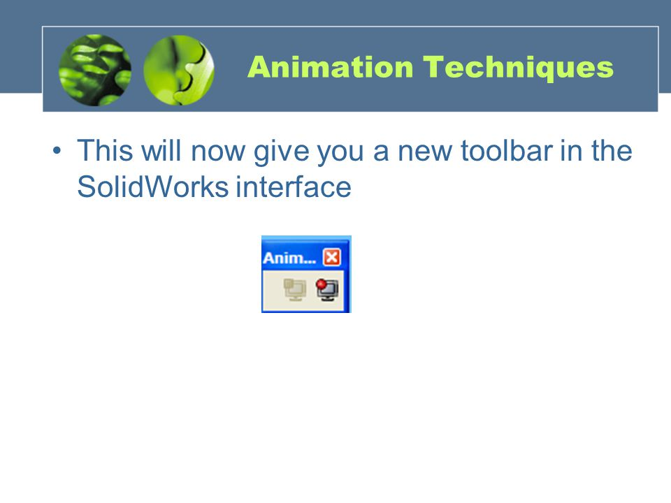 Animation Techniques This will now give you a new toolbar in the SolidWorks interface