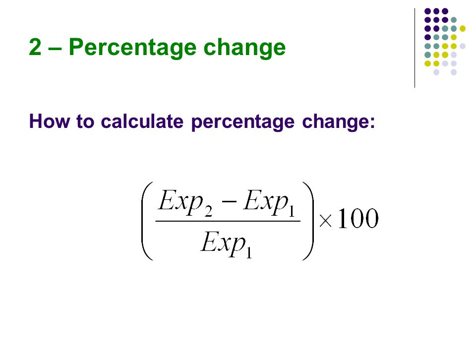 2 – Percentage change How to calculate percentage change:
