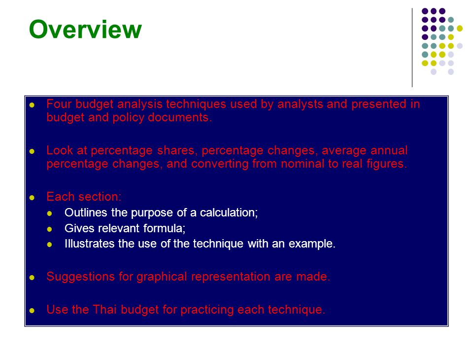 Overview Four budget analysis techniques used by analysts and presented in budget and policy documents.