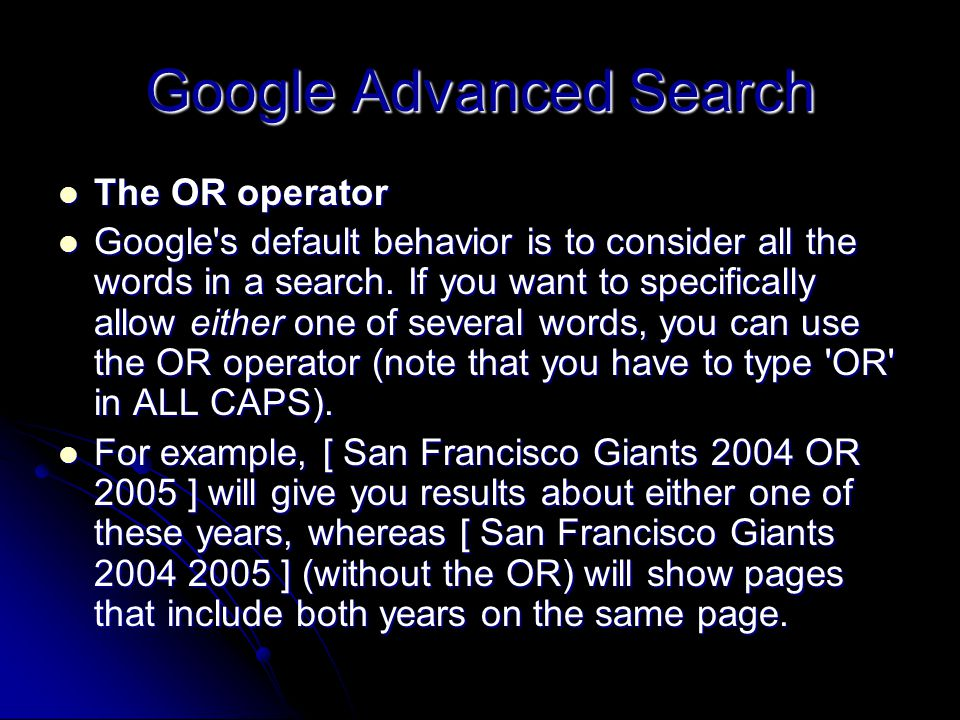 Google Advanced Search The OR operator The OR operator Google s default behavior is to consider all the words in a search.