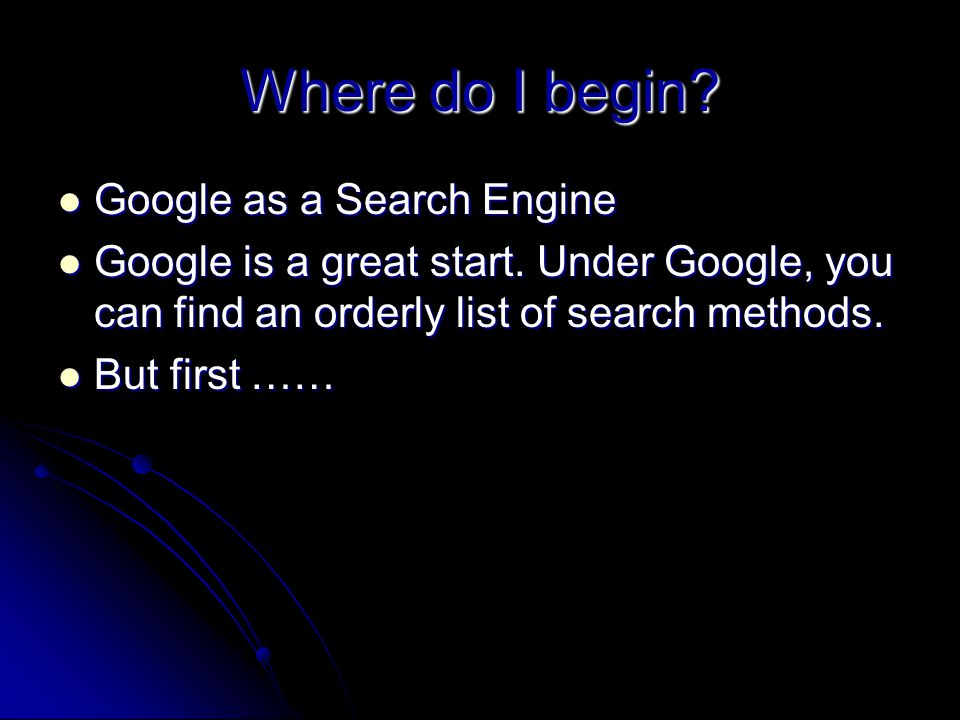 Where do I begin. Google as a Search Engine Google as a Search Engine Google is a great start.