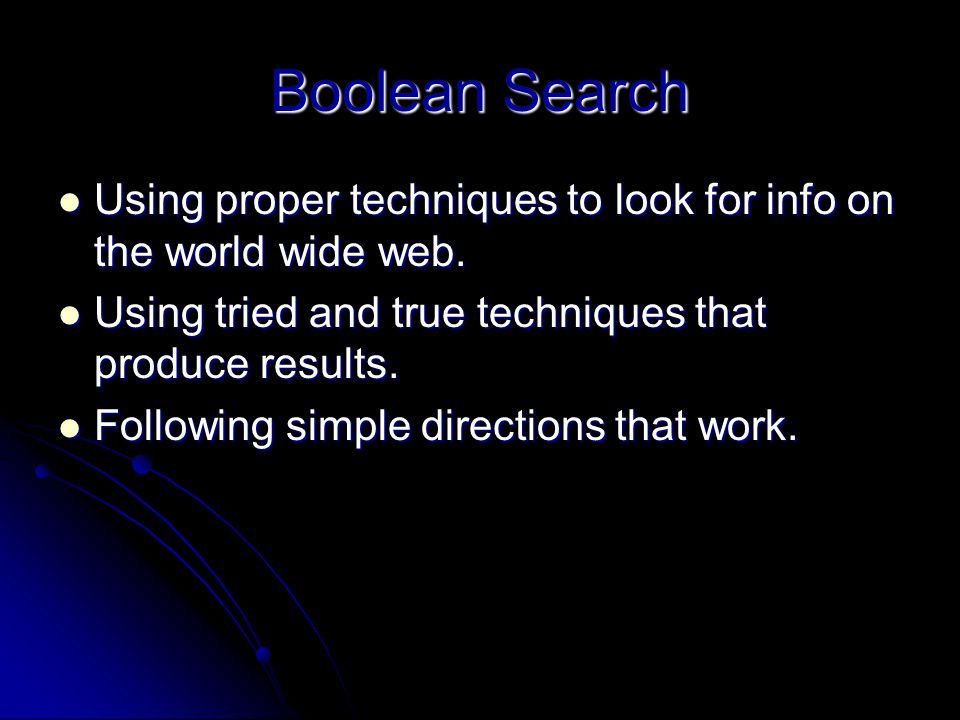 Boolean Search Using proper techniques to look for info on the world wide web.