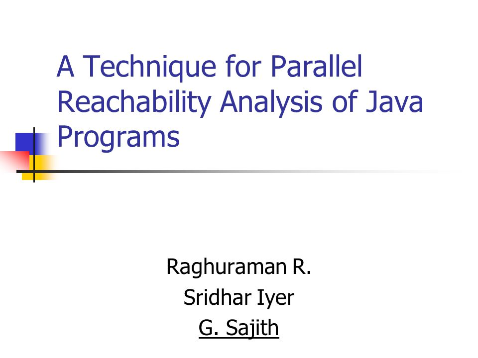 A Technique for Parallel Reachability Analysis of Java Programs Raghuraman R.