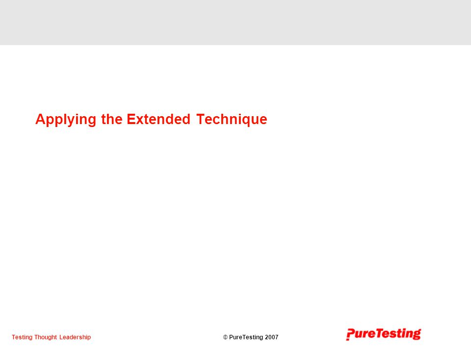 © PureTesting 2007Testing Thought Leadership Applying the Extended Technique