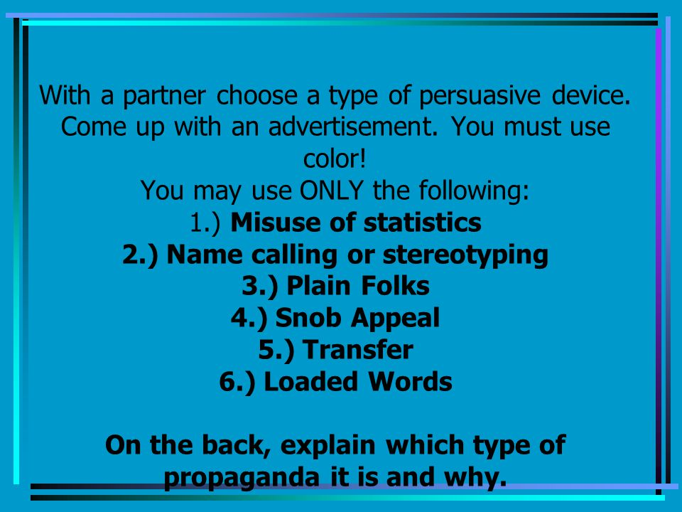 With a partner choose a type of persuasive device.