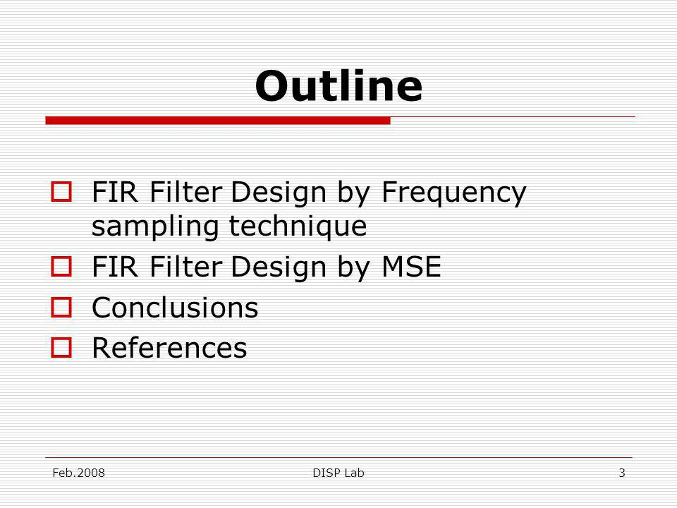 Feb.2008DISP Lab3 Outline FIR Filter Design by Frequency sampling technique FIR Filter Design by MSE Conclusions References