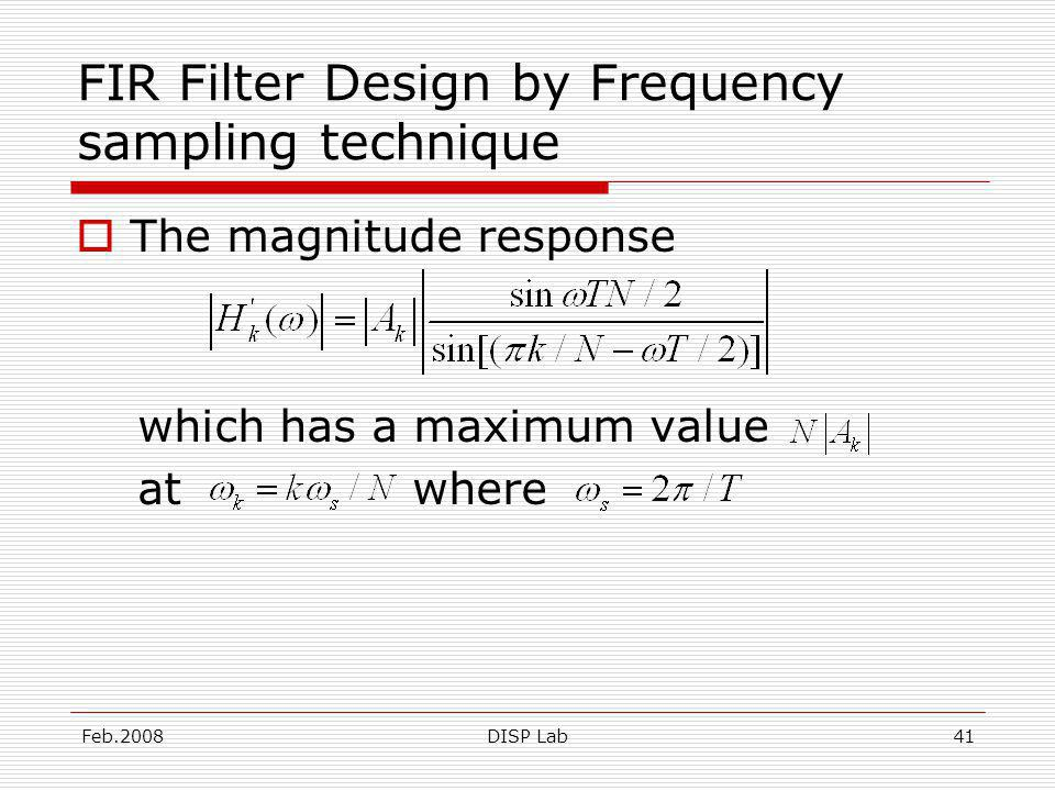 Feb.2008DISP Lab41 FIR Filter Design by Frequency sampling technique The magnitude response which has a maximum value at where