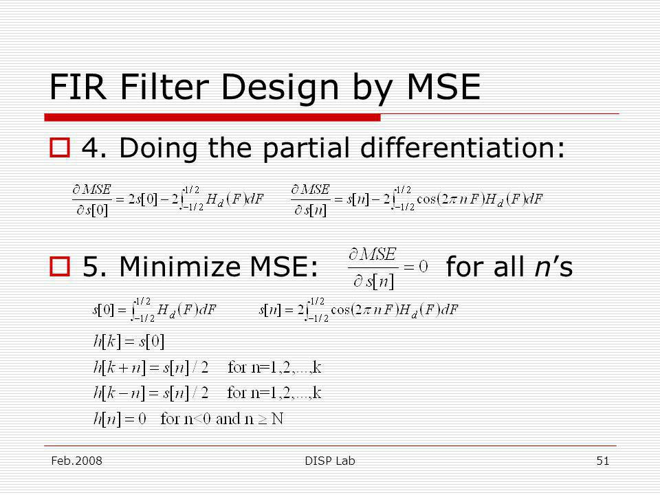 Feb.2008DISP Lab51 FIR Filter Design by MSE 4. Doing the partial differentiation: 5.