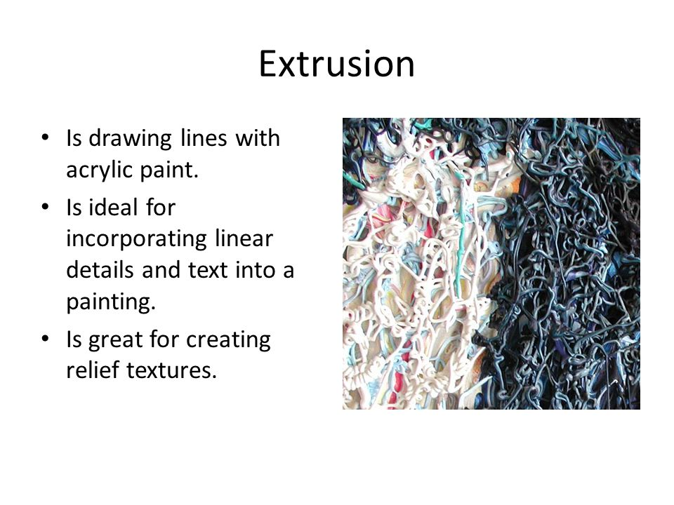 Extrusion Is drawing lines with acrylic paint.