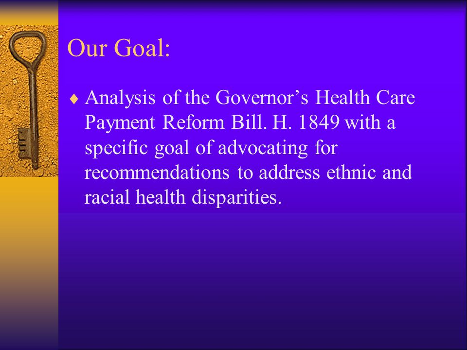 Our Goal: Analysis of the Governors Health Care Payment Reform Bill.