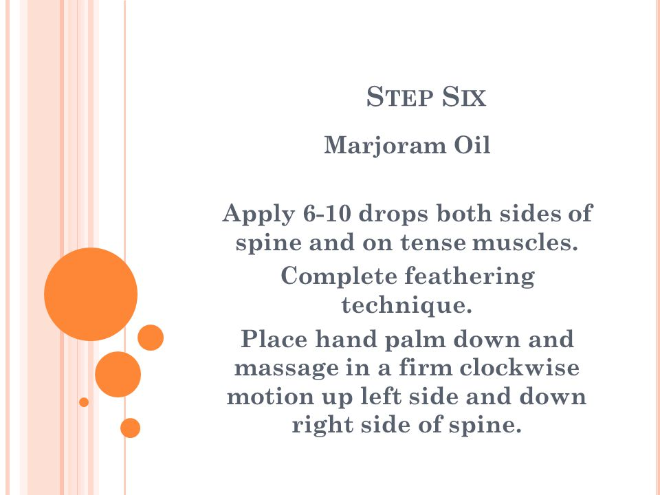 S TEP S IX Marjoram Oil Apply 6-10 drops both sides of spine and on tense muscles.
