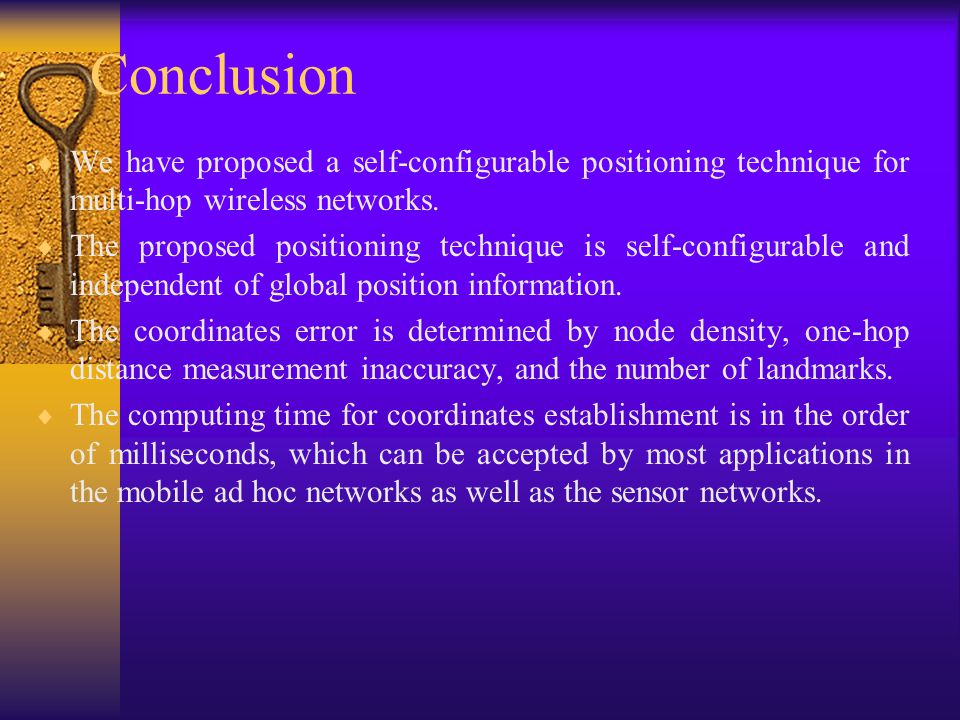 Conclusion We have proposed a self-configurable positioning technique for multi-hop wireless networks.