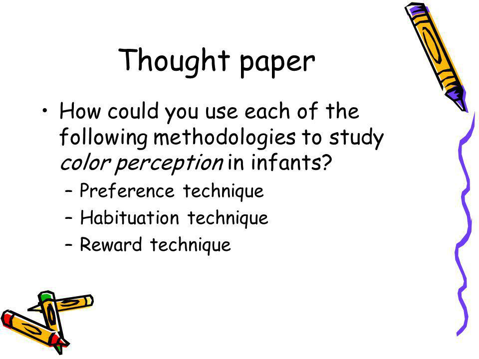 Thought paper How could you use each of the following methodologies to study color perception in infants.