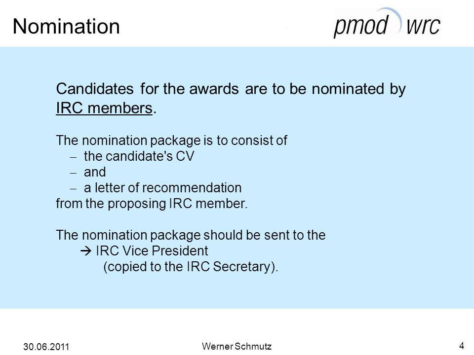 Nomination Werner Schmutz 4 30.06.2011 Candidates for the awards are to be nominated by IRC members.