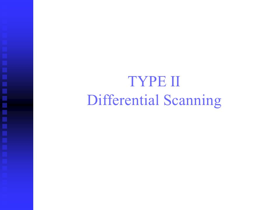 TYPE II Differential Scanning