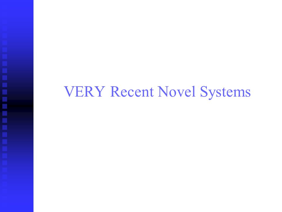 VERY Recent Novel Systems