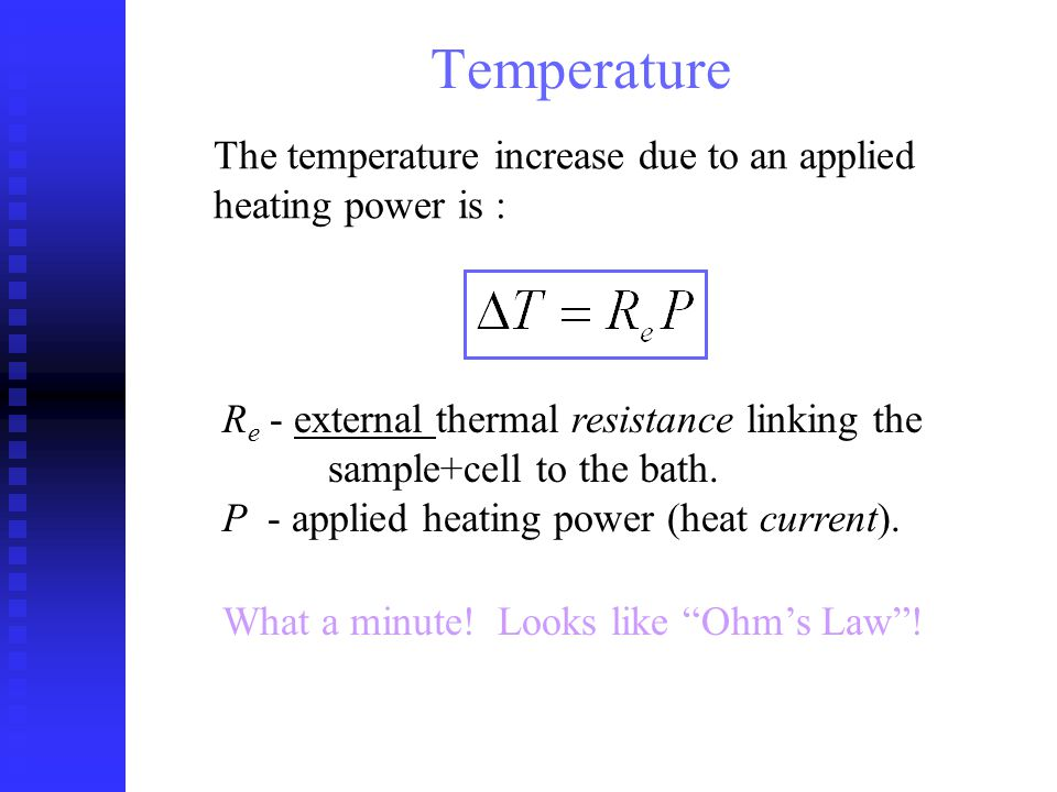 The temperature increase due to an applied heating power is : R e - external thermal resistance linking the sample+cell to the bath.