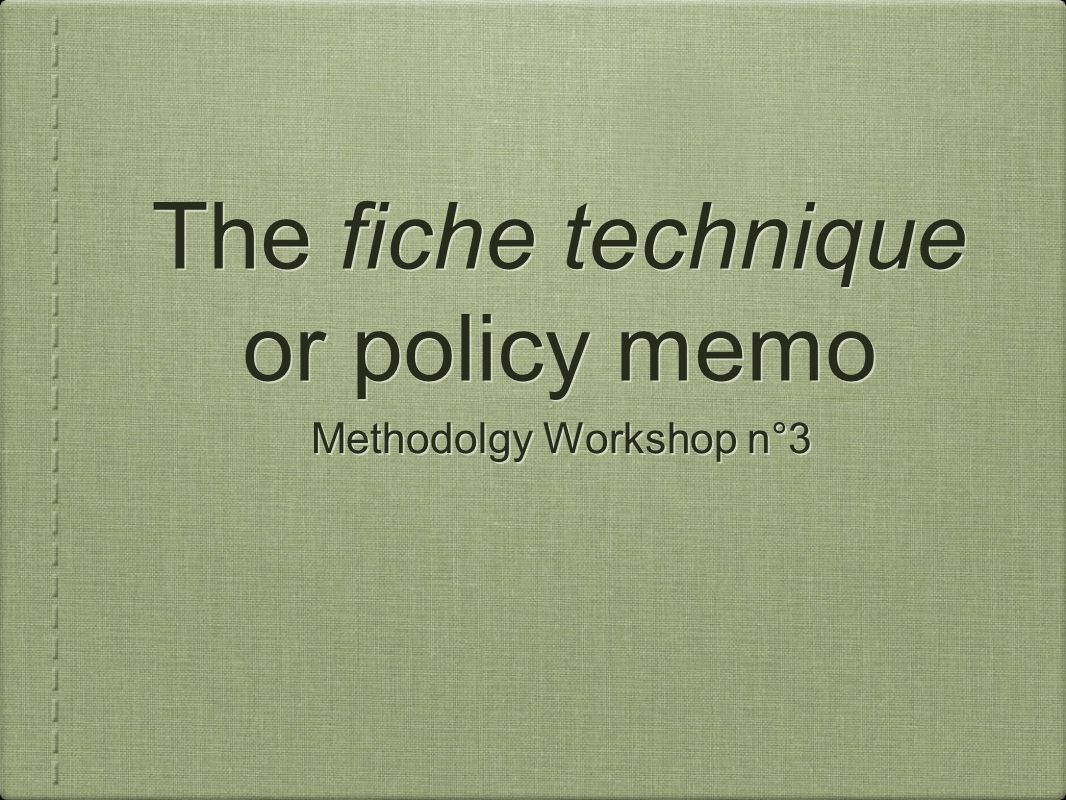 The fiche technique or policy memo Methodolgy Workshop n°3