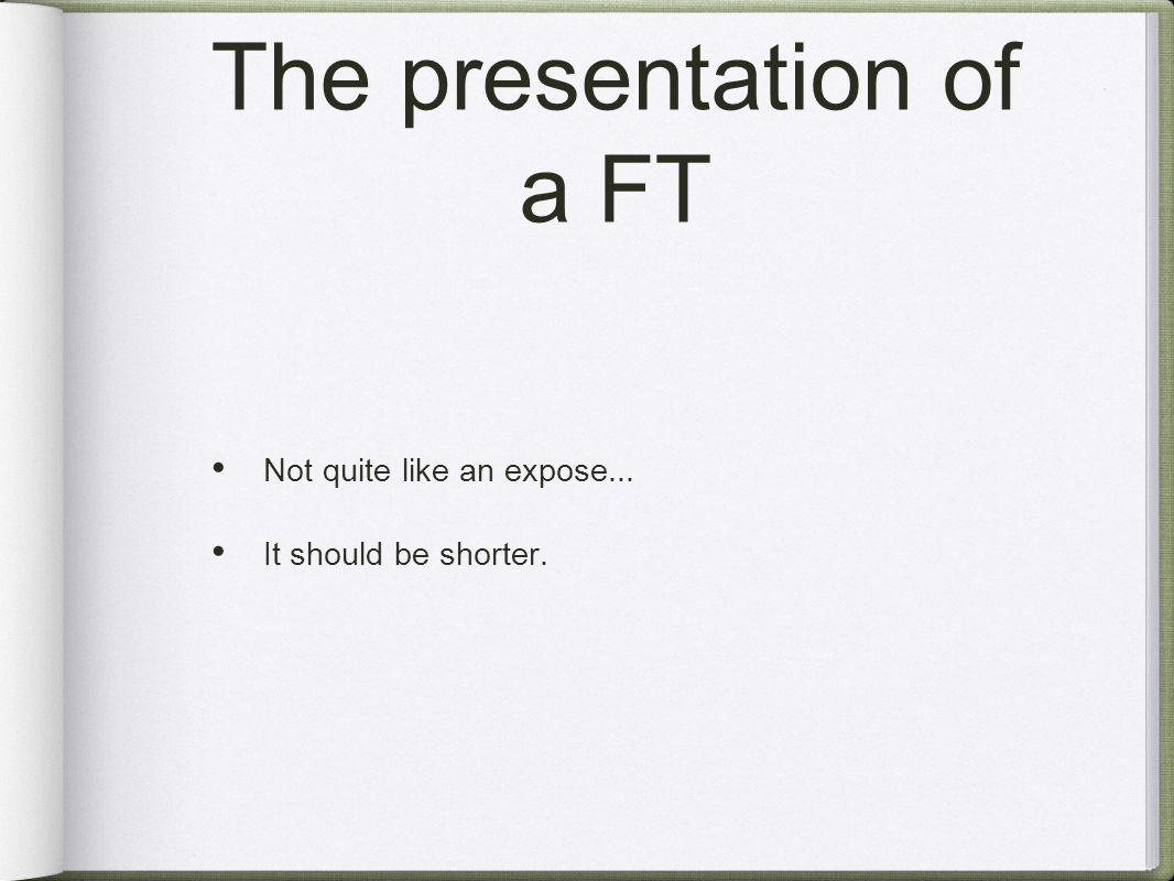 The presentation of a FT Not quite like an expose... It should be shorter.