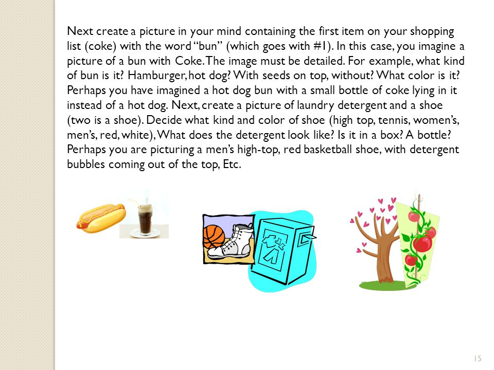 15 Next create a picture in your mind containing the first item on your shopping list (coke) with the word bun (which goes with #1).
