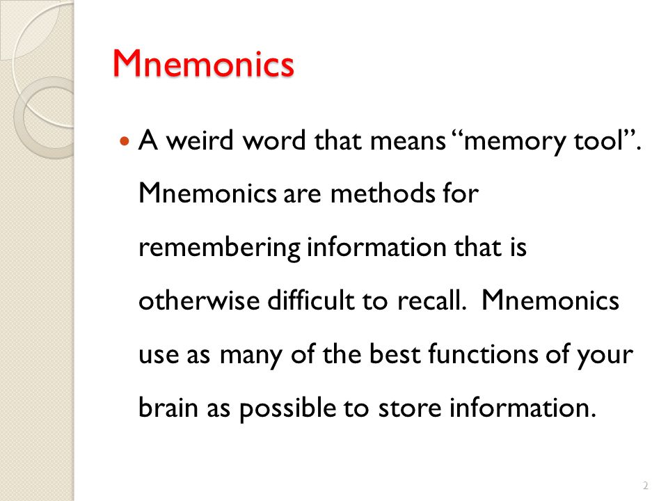 Mnemonics A weird word that means memory tool.
